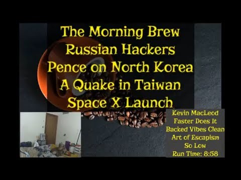 Russia Hacks, Pence on N. Korea, Quake in Taiwan, and SpaceX Launch!