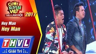 THVL   Cười xuyên Việt – Tiếu lâm hội 2017: Tập 3[5]: Hey Man - Nhóm Hey Man (FULL)