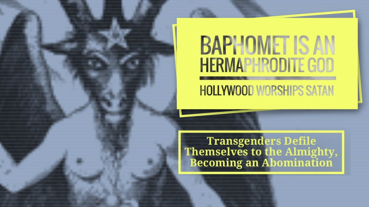 Satan is a Hermaphrodite (Baphomet) Worshiped in Hollywood- are you awake yet ?!?