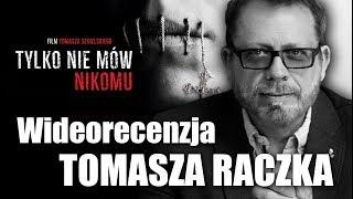 TYLKO NIE MÓW NIKOMU - wideorecenzja Tomasza Raczka