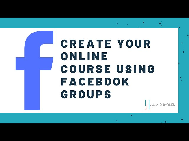 How to Create Your Online Course Using Facebook Groups