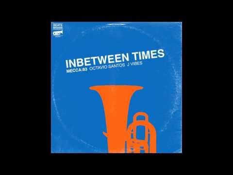 Mecca:83 - Inbetween Times (feat Octavio Santos & J Vibes)