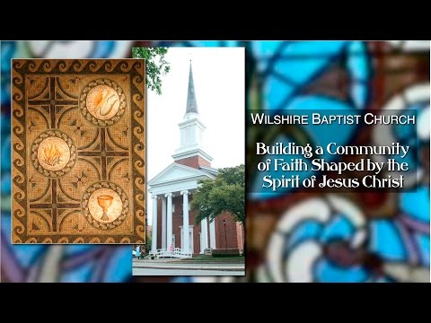 Wilshire Baptist Church Morning Worship, August 16, 2015