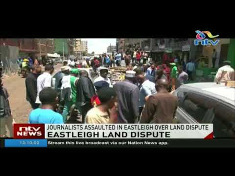 Journalists assaulted in Eastleigh over land dispute