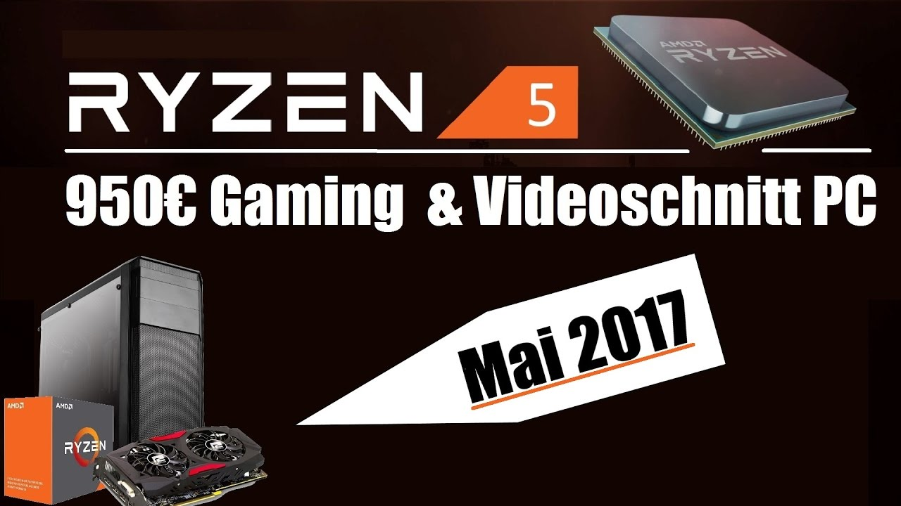 950 euro gaming videoschnitt pc mai 2017 youtube. Black Bedroom Furniture Sets. Home Design Ideas