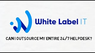 Can I outsource my entire 247 helpdesk to White Label IT?
