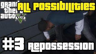 GTA V - Repossession (All Possibilities)