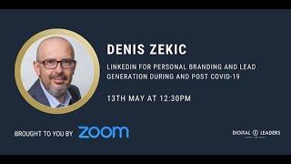 Denis Zekic: LinkedIn For Personal Branding & Lead Generation During & Post COVID-19