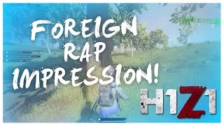 FOREIGN RAP IMPRESSION!? (H1Z1 KOTK)
