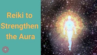 Reiki to Strengthen the Aura