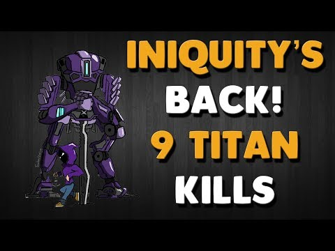 Titanfall 2 - INIQUITY'S BACK! WATCH AS HE STALKS HIS PREY | 9 TITAN KILLS
