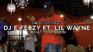 DJ E Feezy Ft. Lil Wayne - What You Sayin   Phil Wright Choreography   DanceOn Class