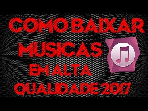Como Baixar Musicas Em Alta Qualidade 2017