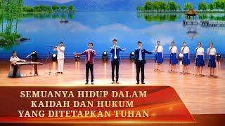 Lagu Pujian Gereja Kristen - Semuanya Hidup dalam Kaidah dan Hukum yang Ditetapkan Tuhan