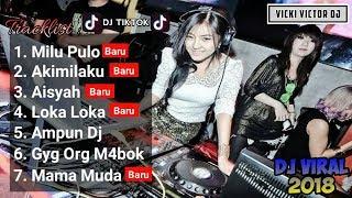 Tracklist LAGU DJ TIK TOK TERBARU 2018 | AKIMILAKU | AISYAH | AMPUN DJ | MAMA MUDA🎵