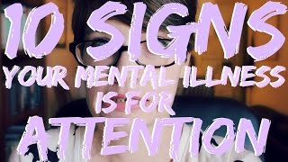 10 Signs Your MENTAL ILLNESS is for ATTENTION (CC)