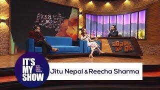 Jitu Nepal & Reecha Sharma   It's my show with Suraj Singh Thakuri   19 May 2018