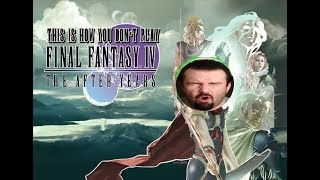 This is how you DON'T play Final Fantasy 4: The After years