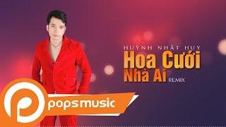 Hoa Cưới Nhà Ai (Remix) | Huỳnh Nhật Huy