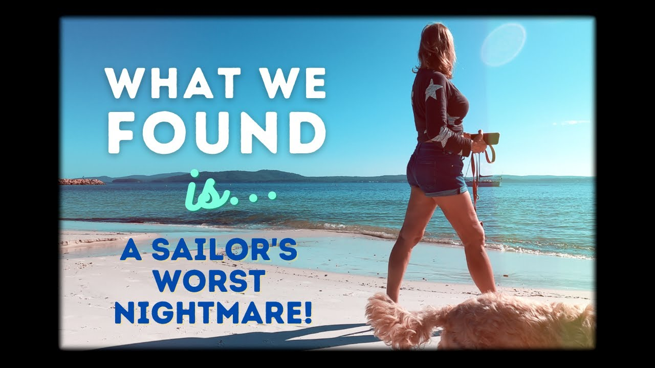 WHAT WE FOUND IS A SAILOR'S WORST NIGHTMARE!