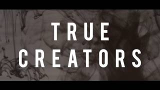 Cover images True Creators Trailer 2015.05.05