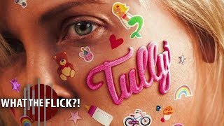 Tully - Official Movie Review