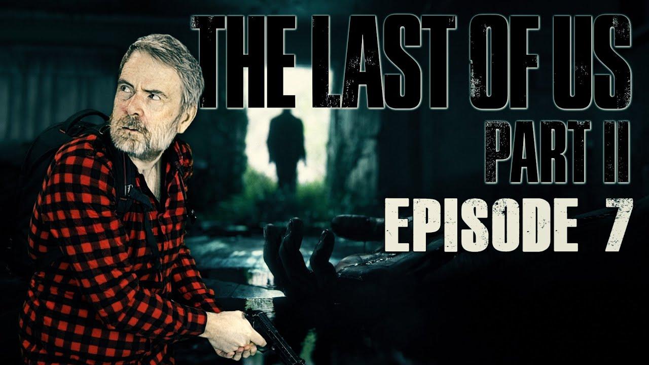 VOD: The Last Of Us Part 2 - Episode 7