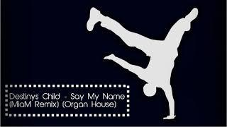 Destinys Child - Say My Name (MiaM Remix) (Organ House)