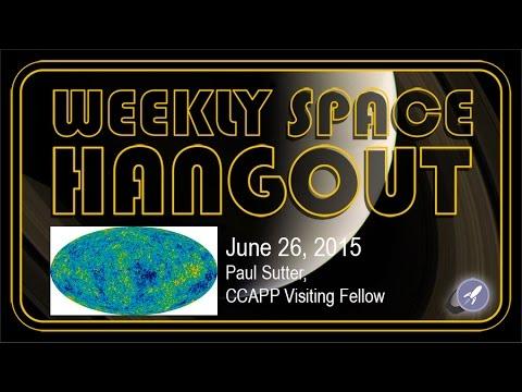 Weekly Space Hangout - June 26, 2015: Paul Sutter, CCAPP Visiting Fellow