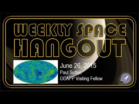 Weekly Space Hangout - June 26, 2015: Paul Sutter, CCAPP Visiting Fellow