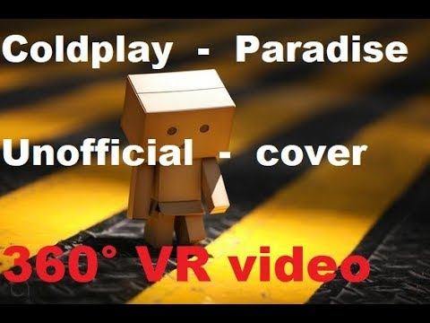 Coldplay - Paradise (Un Official Video) Funniest 4k 360 Music Video For VR Viewing By ThisIsMeInVR