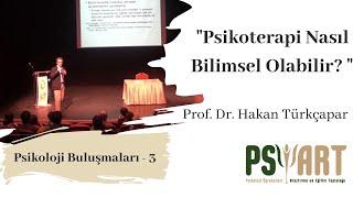 Psikoterapi Nasıl Bilimsel Olabilir Prof Dr Hakan TÜRKÇAPAR