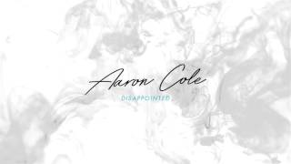 Disappointed - Aaron Cole
