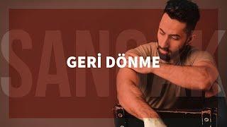 Sancak - Geri Dönme feat. Xir Gökdeniz & Sansar Salvo & Pit10