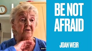 Be not afraid by Joan Weir