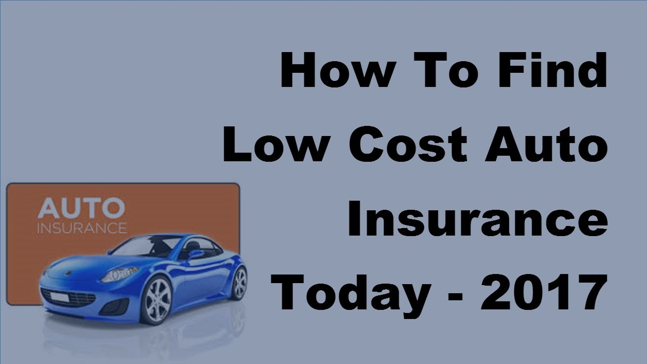 Low Cost Auto Insurance >> How To Find Low Cost Auto Insurance Today 2017 Low Auto Insurance