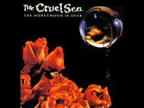 The Cruel Sea ~ The Honeymoon Is Over