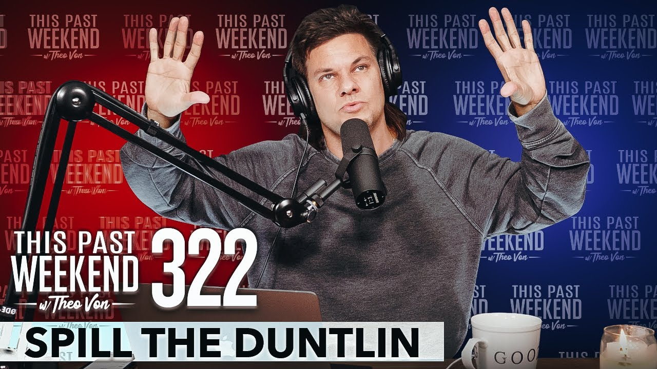Spill The Duntlin | This Past Weekend w/ Theo Von #322