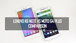 Lenovo K6 Note vs Moto G4 Plus-  In Depth Comparison, Performance, Camera and Battery