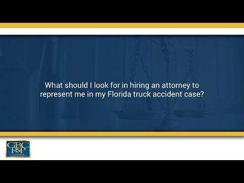 what should i look for in hiring an attorney to represent me in my florida truck accident case