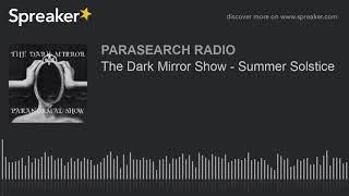 The Dark Mirror Show - Summer Solstice
