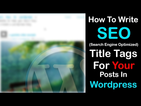 How To Write SEO Title Tags For Your Posts In Wordpress thumbnail