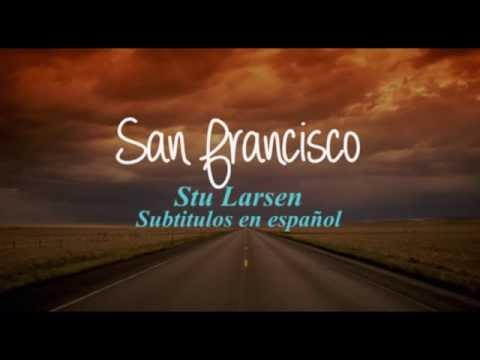 San Francisco - Stu Larsen español subtitulos