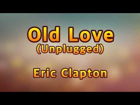 Old Love(Unplugged) - Eric Clapton(Lyrics)