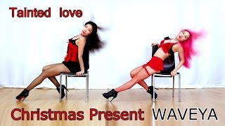 Video WAVEYA (Christmas present) sexy dance  - Tainted love download MP3, 3GP, MP4, WEBM, AVI, FLV Oktober 2018