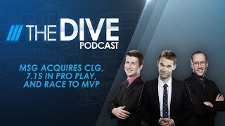 The Dive: MSG Acquires CLG, 7.15 in Pro Play, and Race to MVP (Season 1, Episode 18) thumbnail