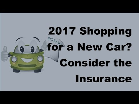 2017 Shopping for a New Car | Consider the Insurance Cost Before Buying