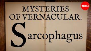 Mysteries of vernacular: Sarcophagus - Jessica Oreck and Rachael Teel