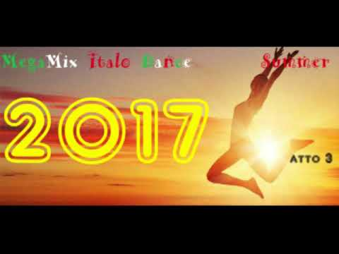MegaMix ItaloDance 2017 (Estate) Atto 3 (Mixed by Follettino DJ)