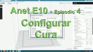 ANET E10 - Configurar Cura (en español) - Episodio 4